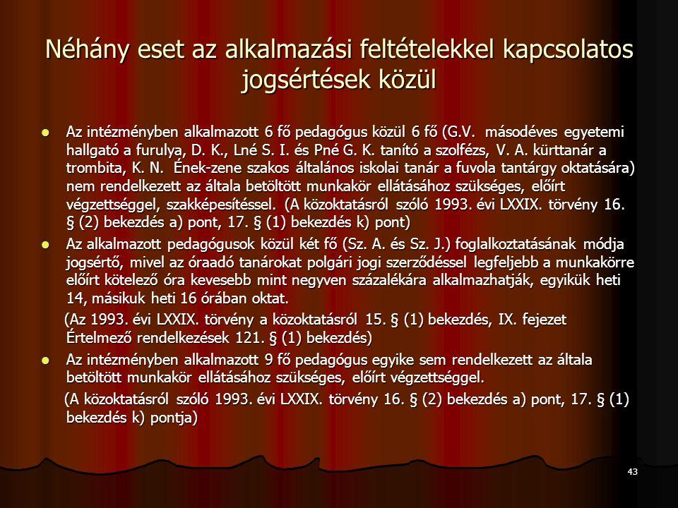 43 Néhány eset az alkalmazási feltételekkel kapcsolatos jogsértések közül Az intézményben alkalmazott 6 fő pedagógus közül 6 fő (G.V. másodéves egyete