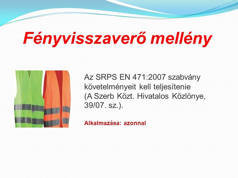 Fényvisszaverő mellény Az SRPS EN 471:2007 szabvány követelményeit kell teljesítenie (A Szerb Közt. Hivatalos Közlönye, 39/07. sz.). Alkalmazása: azon