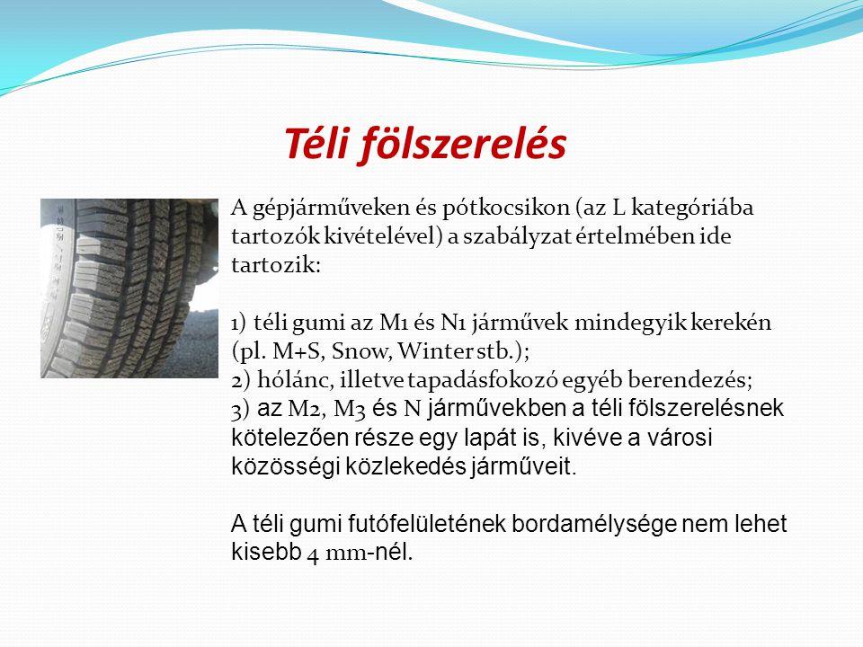 Téli fölszerelés A gépjárműveken és pótkocsikon (az L kategóriába tartozók kivételével) a szabályzat értelmében ide tartozik: 1) téli gumi az M1 és N1