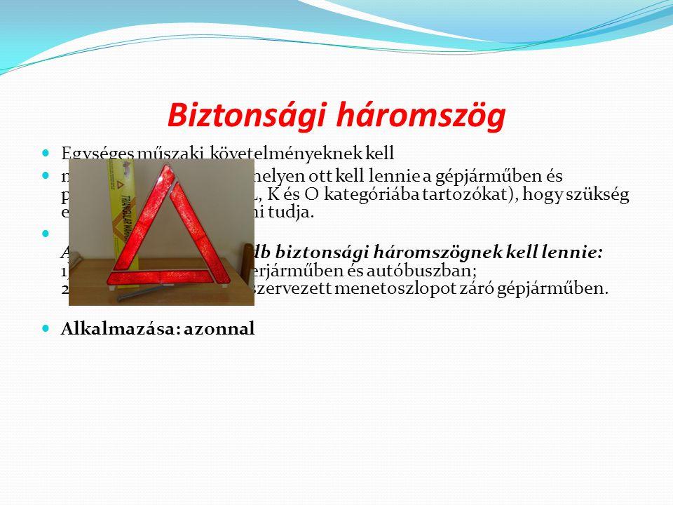 Biztonsági háromszög Egységes műszaki követelményeknek kell megfelelnie, jól látható helyen ott kell lennie a gépjárműben és pótkocsiban (kivéve az L,