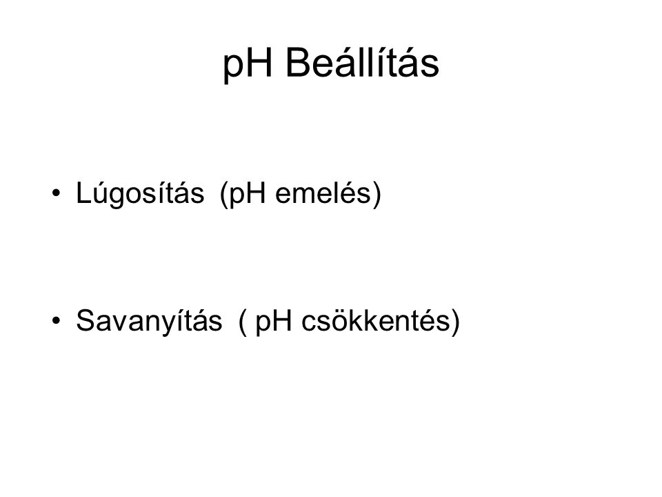 pH Beállítás Lúgosítás (pH emelés) Savanyítás ( pH csökkentés)