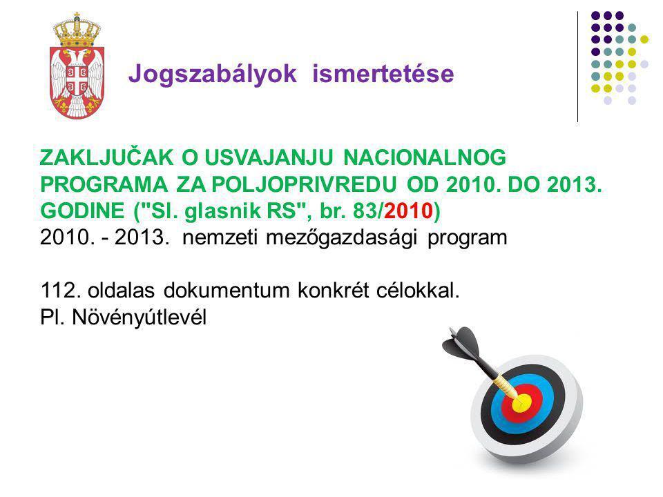 Jogszabályok ismertetése ZAKLJUČAK O USVAJANJU NACIONALNOG PROGRAMA ZA POLJOPRIVREDU OD 2010.