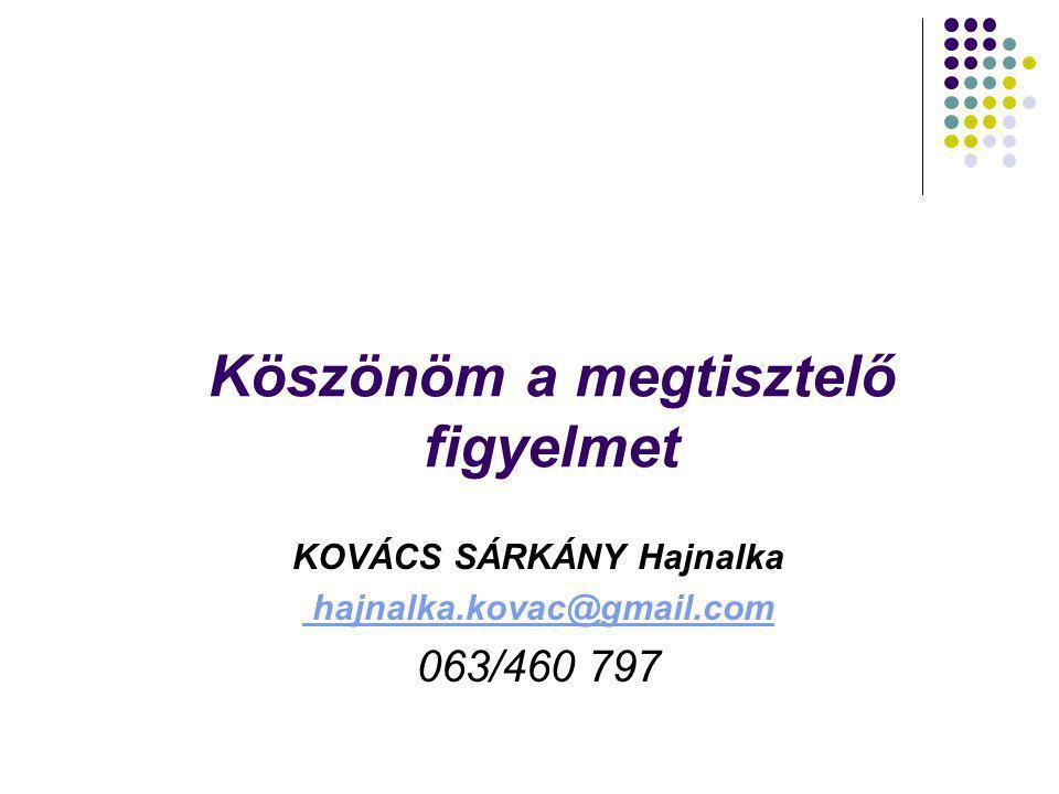Köszönöm a megtisztelő figyelmet KOVÁCS SÁRKÁNY Hajnalka hajnalka.kovac@gmail.com 063/460 797