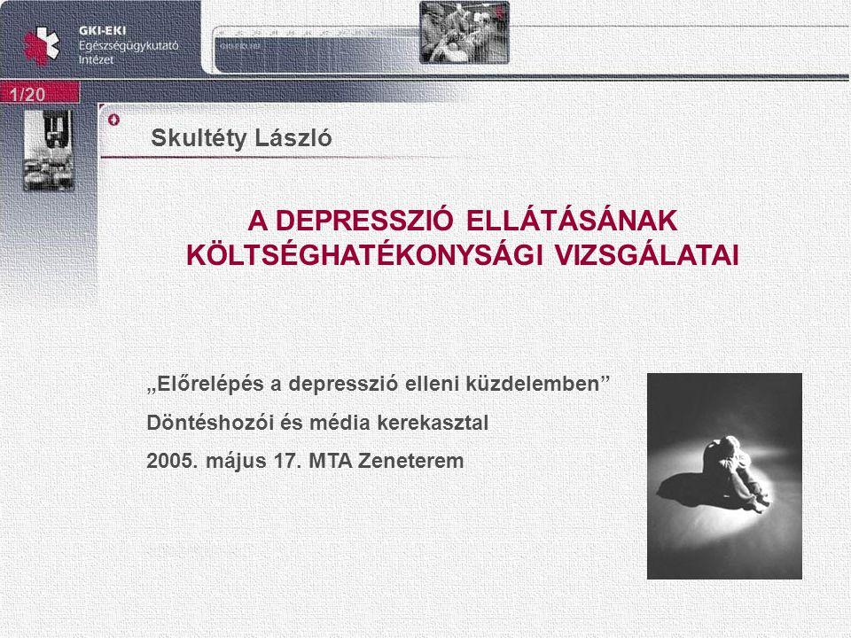 """A DEPRESSZIÓ ELLÁTÁSÁNAK KÖLTSÉGHATÉKONYSÁGI VIZSGÁLATAI 1/20 Skultéty László """"Előrelépés a depresszió elleni küzdelemben Döntéshozói és média kerekasztal 2005."""