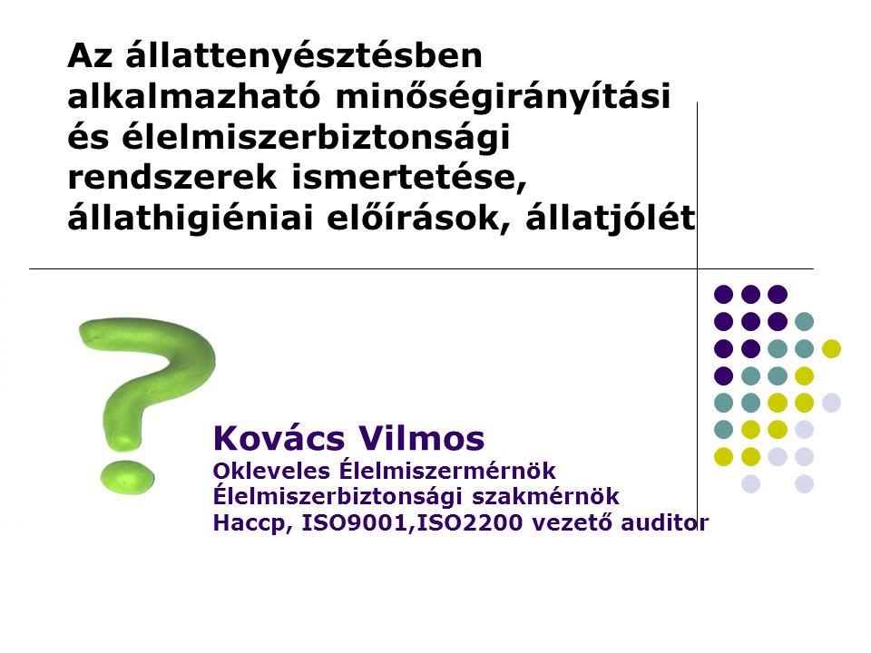 Kovács Vilmos Okleveles Élelmiszermérnök Élelmiszerbiztonsági szakmérnök Haccp, ISO9001,ISO2200 vezető auditor Az állattenyésztésben alkalmazható minőségirányítási és élelmiszerbiztonsági rendszerek ismertetése, állathigiéniai előírások, állatjólét