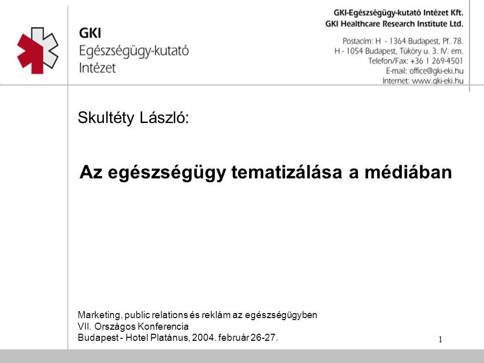 1 Az egészségügy tematizálása a médiában Marketing, public relations és reklám az egészségügyben VII. Országos Konferencia Budapest - Hotel Platánus,