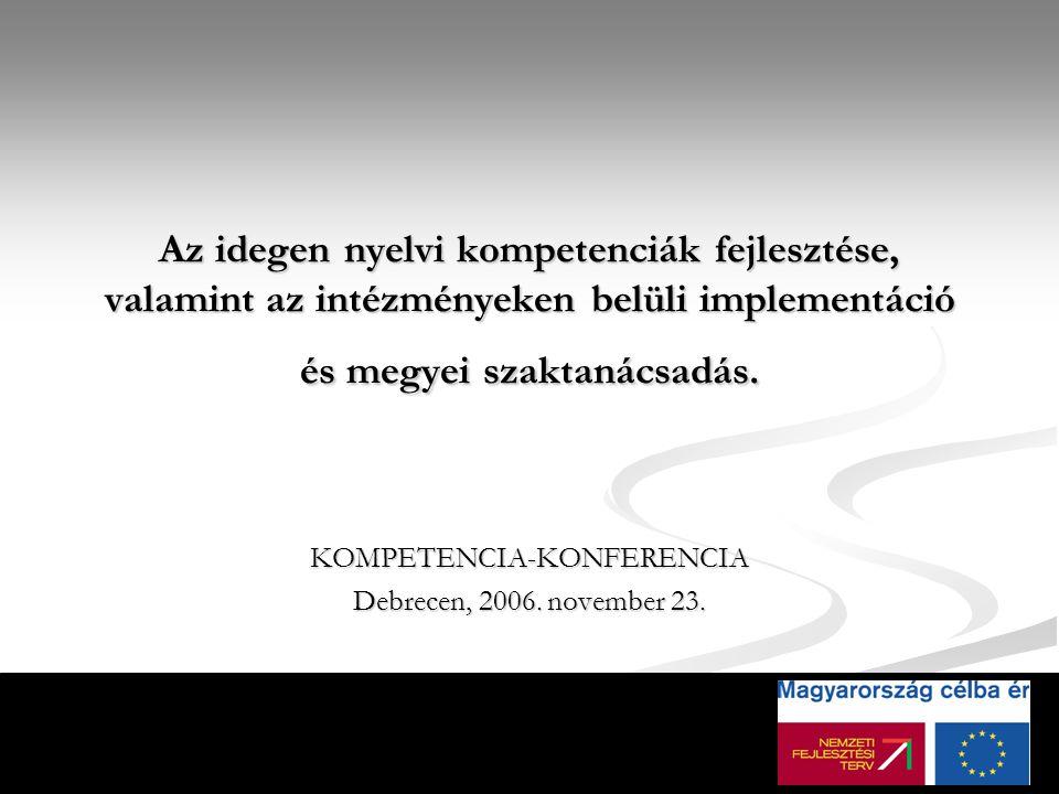 Az idegen nyelvi kompetenciák fejlesztése, valamint az intézményeken belüli implementáció és megyei szaktanácsadás.