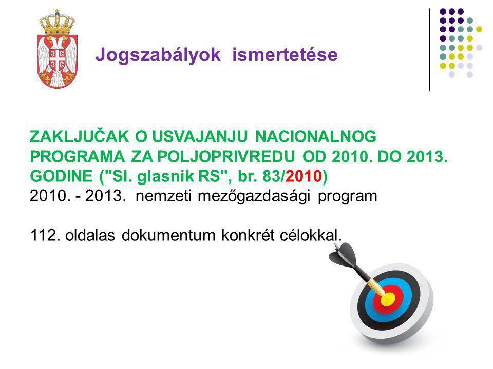 Jogszabályok ismertetése ZAKLJUČAK O USVAJANJU NACIONALNOG PROGRAMA ZA POLJOPRIVREDU OD 2010. DO 2013. GODINE (