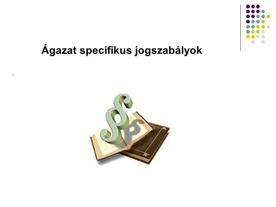 . Ágazat specifikus jogszabályok