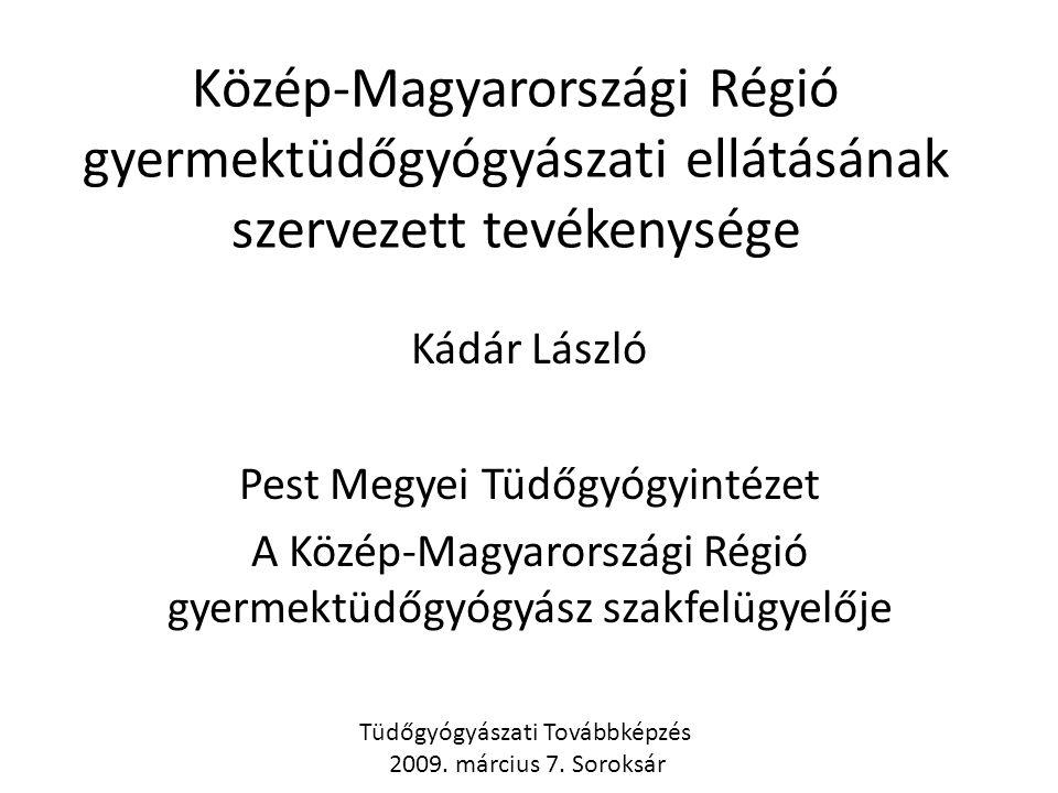 Közép-Magyarországi Régió gyermektüdőgyógyászati ellátásának szervezett tevékenysége Kádár László Pest Megyei Tüdőgyógyintézet A Közép-Magyarországi Régió gyermektüdőgyógyász szakfelügyelője Tüdőgyógyászati Továbbképzés 2009.
