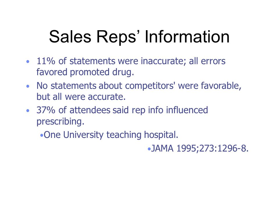 Sales Reps' Information 11% of statements were inaccurate; all errors favored promoted drug. No statements about competitors' were favorable, but all