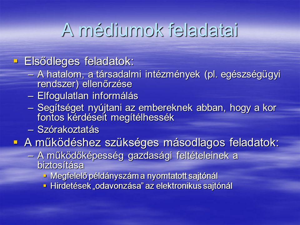 A médiumok feladatai  Elsődleges feladatok: –A hatalom, a társadalmi intézmények (pl.