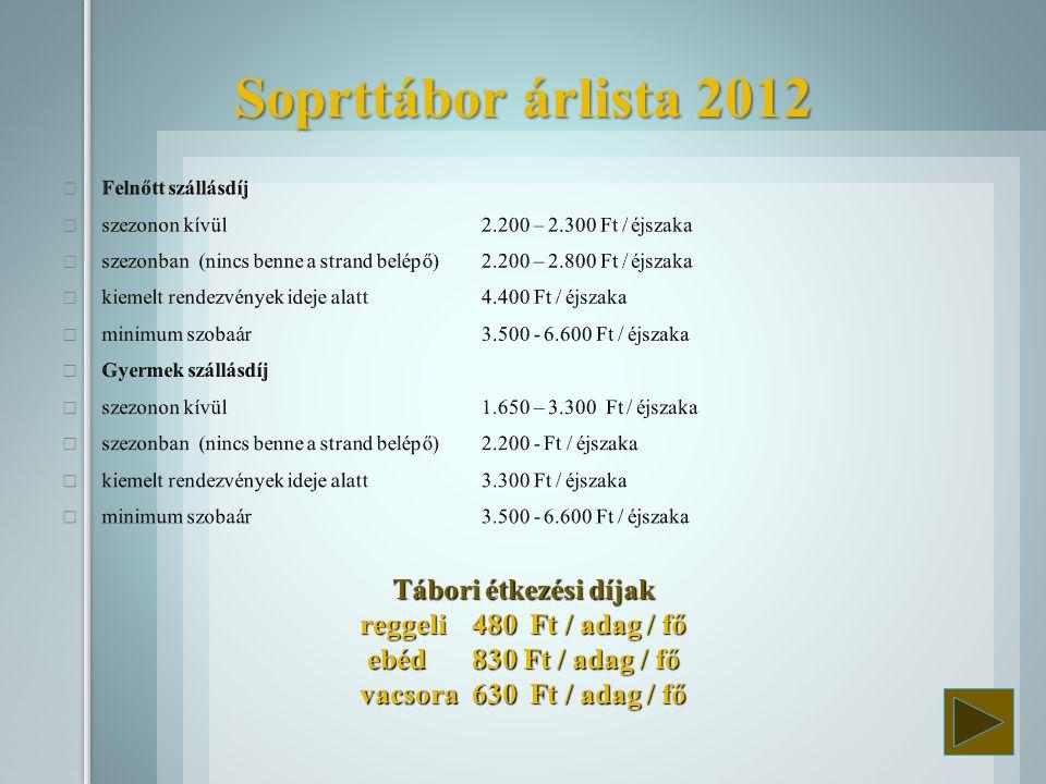 Tábori étkezési díjak reggeli 480 Ft / adag / fő ebéd830 Ft / adag / fő vacsora 630 Ft / adag / fő Soprttábor árlista 2012