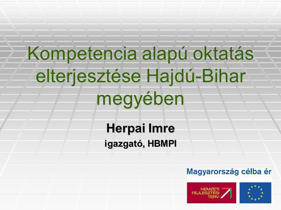 Kompetencia alapú oktatás elterjesztése Hajdú-Bihar megyében Herpai Imre igazgató, HBMPI