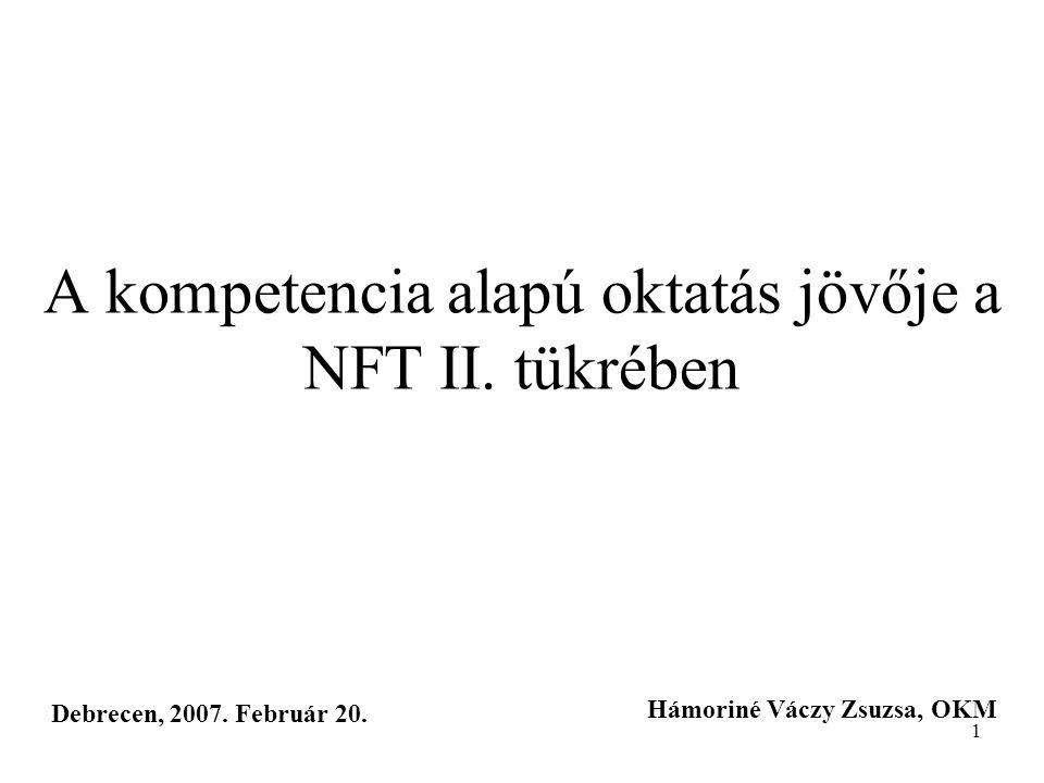 1 A kompetencia alapú oktatás jövője a NFT II. tükrében Debrecen, 2007.