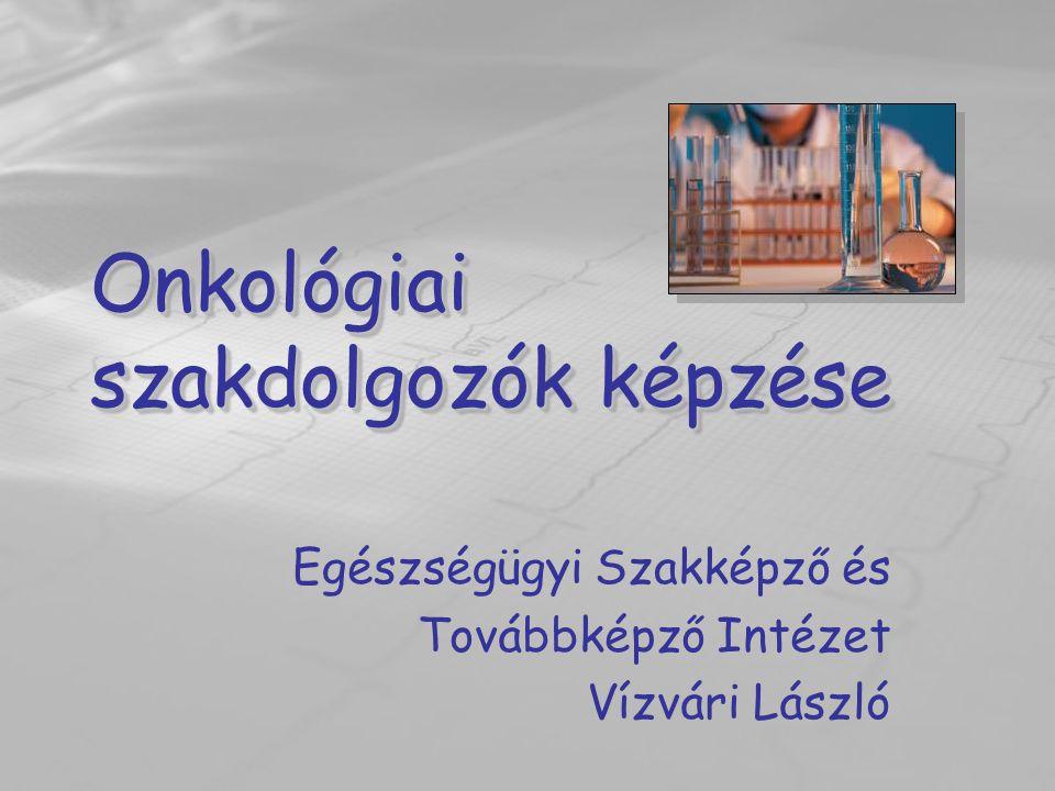 Onkológiai szakdolgozók képzése Egészségügyi Szakképző és Továbbképző Intézet Vízvári László