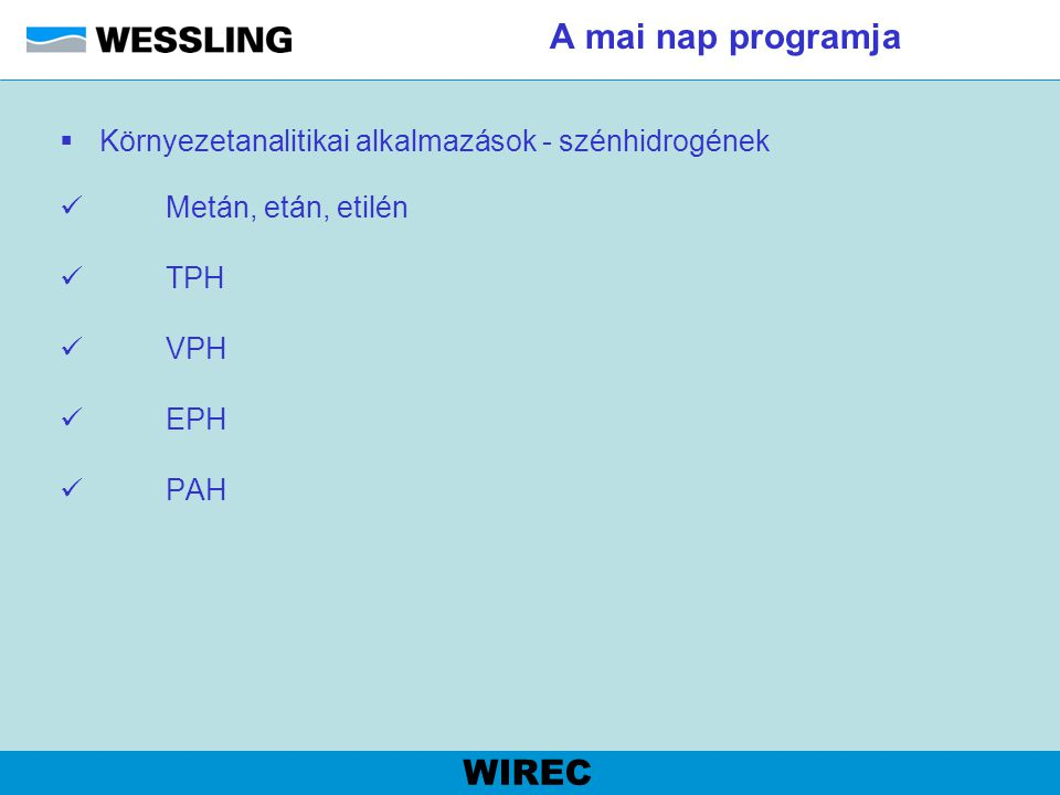 EPH (Környezetanalitika - szénhidrogének) WIREC EPH MADEP Mintaelőkészítés: - n-Hexános extrakció 2x (talaj esetén aceton segédoldószerrel) - extraktum szárítása, koncentrálása - oszlopkromatográfiás tisztítás szilika fázison eluátum koncentrálása 1 cm 3 -re