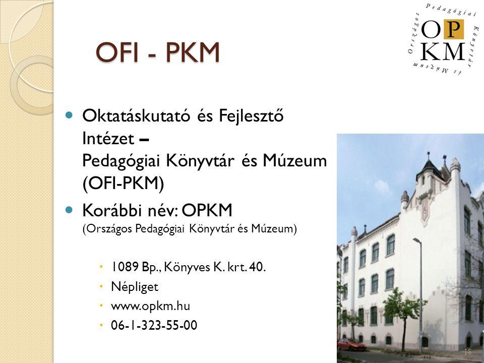 OFI - PKM OFI - PKM Oktatáskutató és Fejlesztő Intézet – Pedagógiai Könyvtár és Múzeum (OFI-PKM) Korábbi név: OPKM (Országos Pedagógiai Könyvtár és Mú