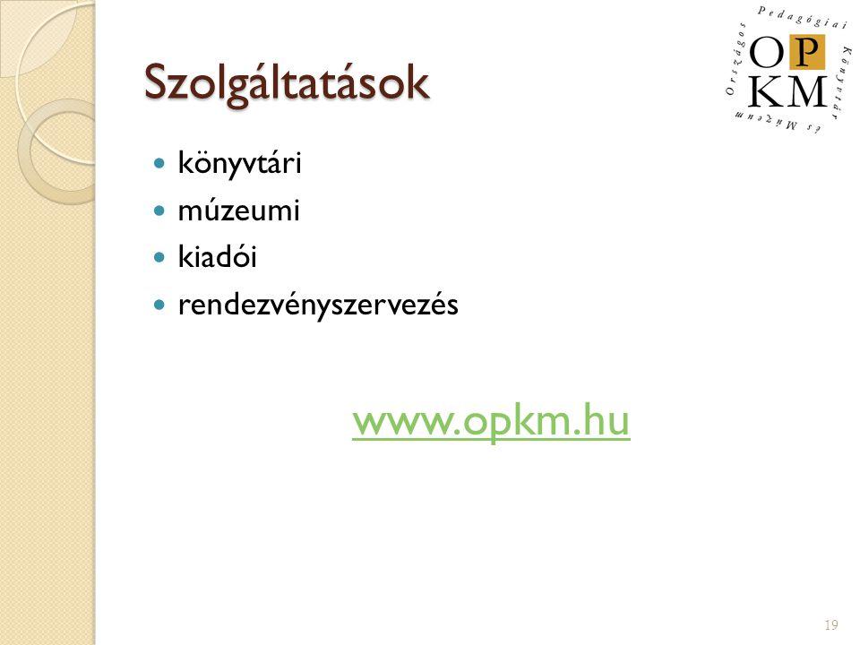 Szolgáltatások könyvtári múzeumi kiadói rendezvényszervezés www.opkm.hu 19