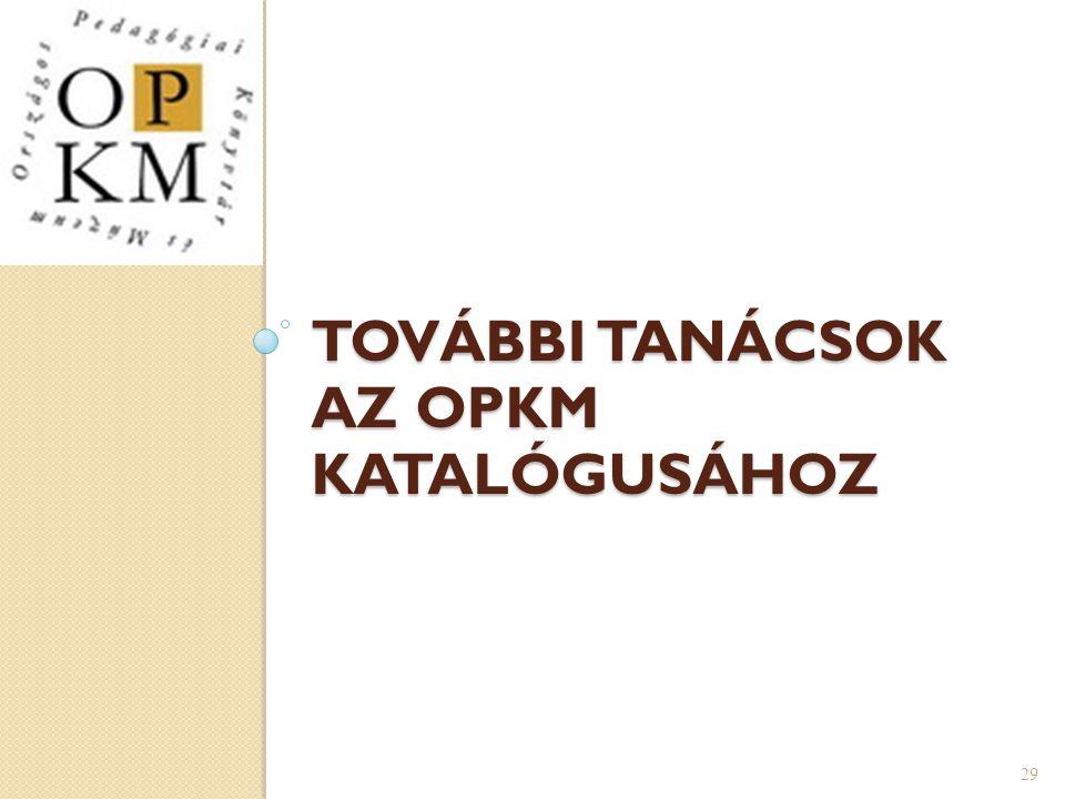 TOVÁBBI TANÁCSOK AZ OPKM KATALÓGUSÁHOZ 29