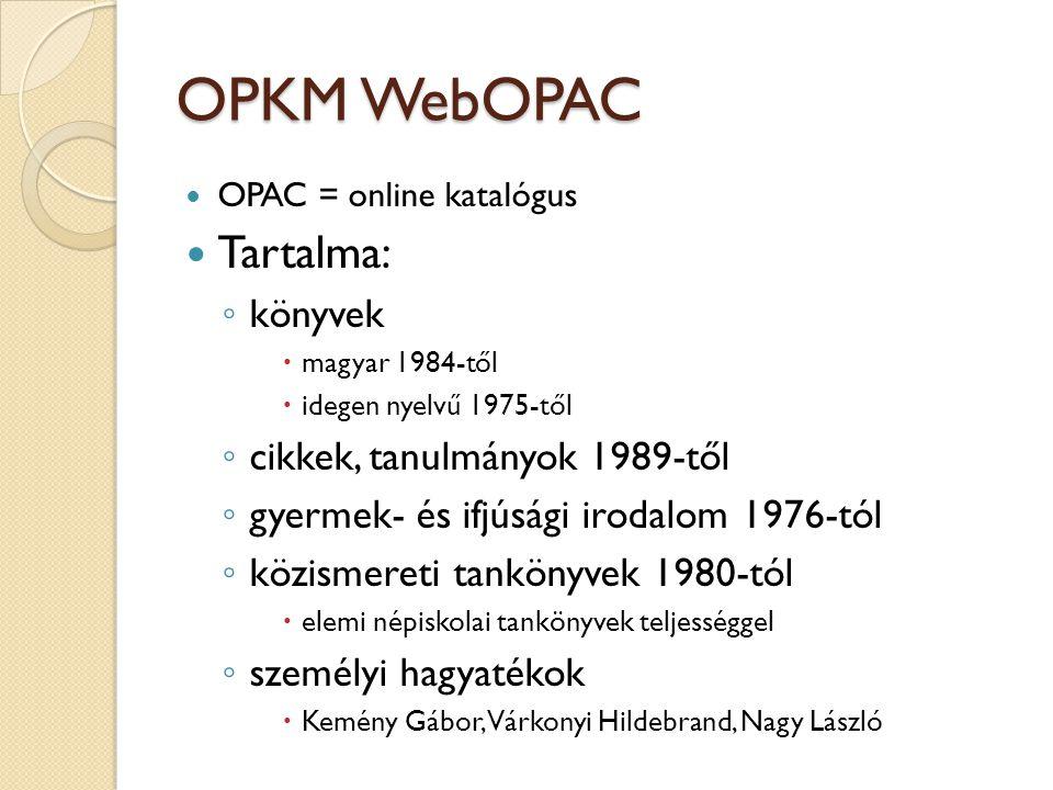 OPKM WebOPAC OPAC = online katalógus Tartalma: ◦ könyvek  magyar 1984-től  idegen nyelvű 1975-től ◦ cikkek, tanulmányok 1989-től ◦ gyermek- és ifjús