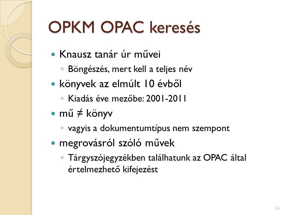 OPKM OPAC keresés Knausz tanár úr művei ◦ Böngészés, mert kell a teljes név könyvek az elmúlt 10 évből ◦ Kiadás éve mezőbe: 2001-2011 mű ≠ könyv ◦ vag