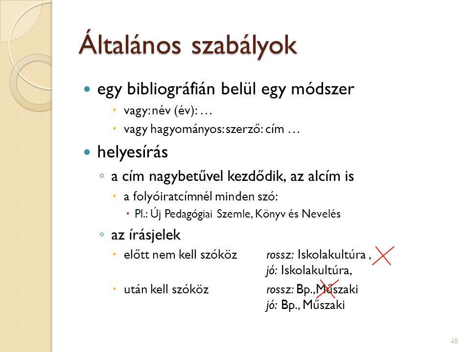 Általános szabályok egy bibliográfián belül egy módszer  vagy: név (év): …  vagy hagyományos: szerző: cím … helyesírás ◦ a cím nagybetűvel kezdődik,