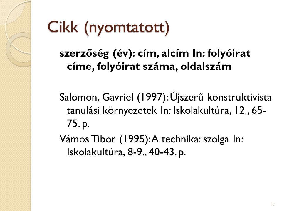 Cikk (nyomtatott) szerzőség (év): cím, alcím In: folyóirat címe, folyóirat száma, oldalszám Salomon, Gavriel (1997): Újszerű konstruktivista tanulási