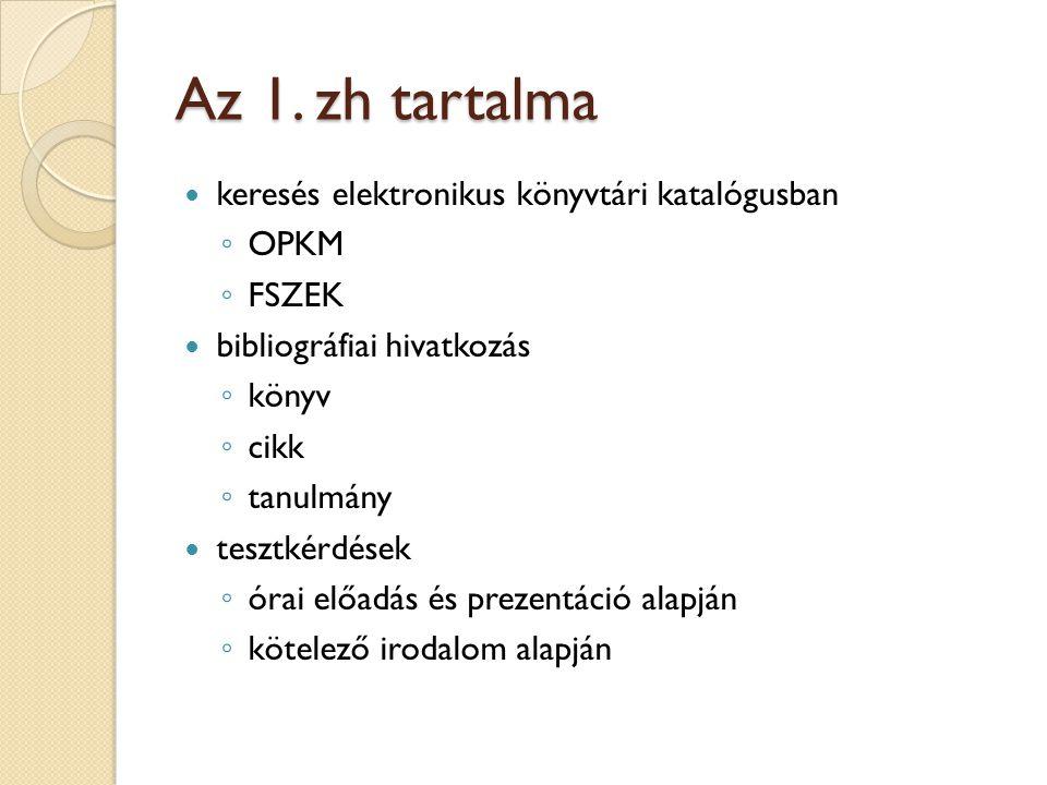 Az 1. zh tartalma keresés elektronikus könyvtári katalógusban ◦ OPKM ◦ FSZEK bibliográfiai hivatkozás ◦ könyv ◦ cikk ◦ tanulmány tesztkérdések ◦ órai