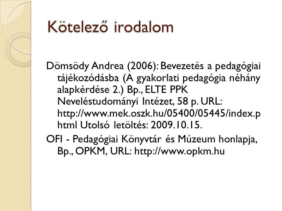 64 Kötelező irodalom Dömsödy Andrea (2006): Bevezetés a pedagógiai tájékozódásba (A gyakorlati pedagógia néhány alapkérdése 2.) Bp., ELTE PPK Nevelést