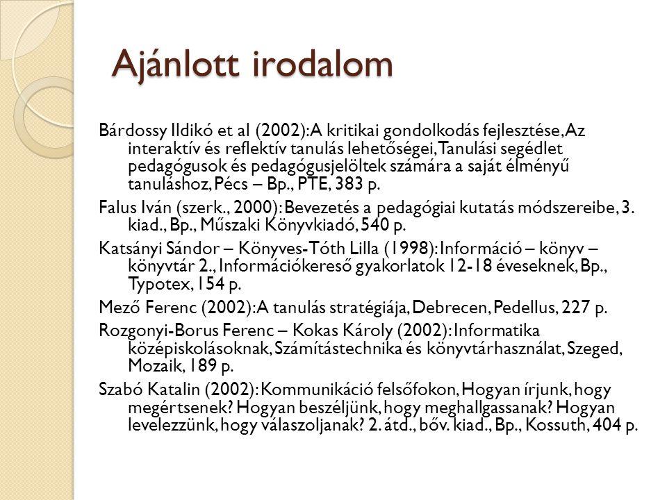 65 Ajánlott irodalom Bárdossy Ildikó et al (2002): A kritikai gondolkodás fejlesztése, Az interaktív és reflektív tanulás lehetőségei, Tanulási segédl