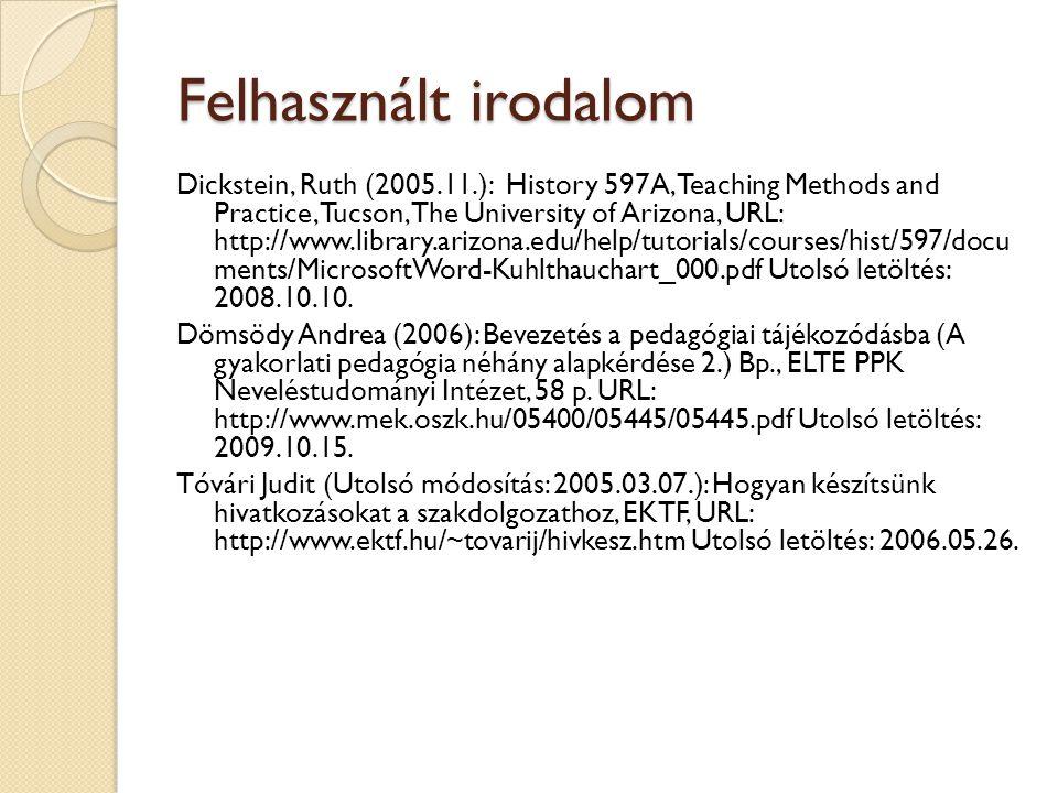 66 Felhasznált irodalom Dickstein, Ruth (2005.11.): History 597A, Teaching Methods and Practice, Tucson, The University of Arizona, URL: http://www.li