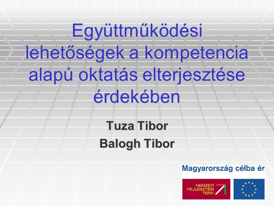 Együttműködési lehetőségek a kompetencia alapú oktatás elterjesztése érdekében Tuza Tibor Balogh Tibor