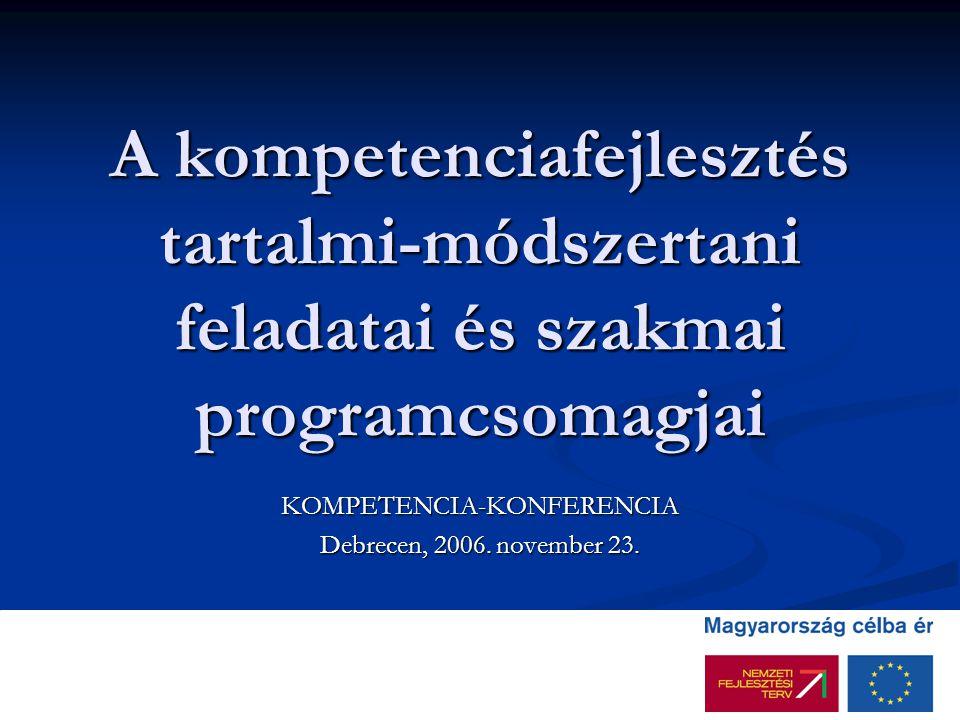 A kompetenciafejlesztés tartalmi-módszertani feladatai és szakmai programcsomagjai KOMPETENCIA-KONFERENCIA Debrecen, 2006. november 23.