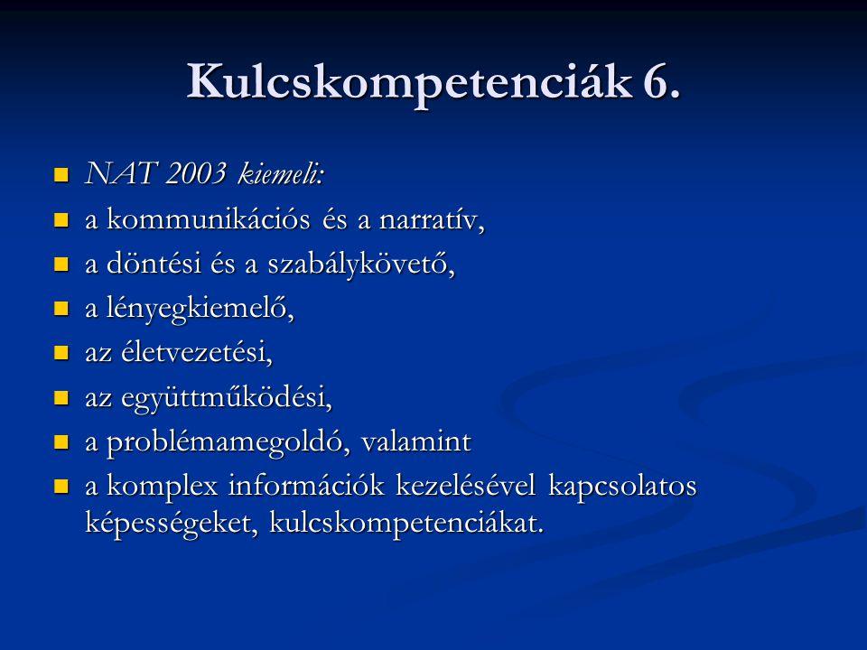 Kulcskompetenciák 6. NAT 2003 kiemeli: NAT 2003 kiemeli: a kommunikációs és a narratív, a kommunikációs és a narratív, a döntési és a szabálykövető, a