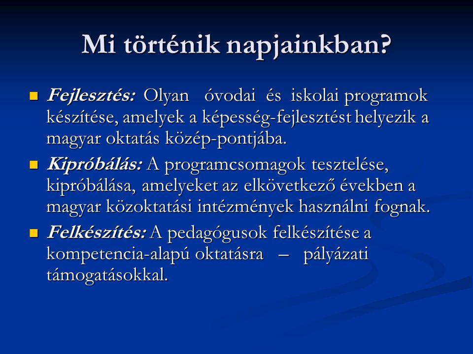 Mi történik napjainkban? Fejlesztés: Olyan óvodai és iskolai programok készítése, amelyek a képesség-fejlesztést helyezik a magyar oktatás közép-pontj