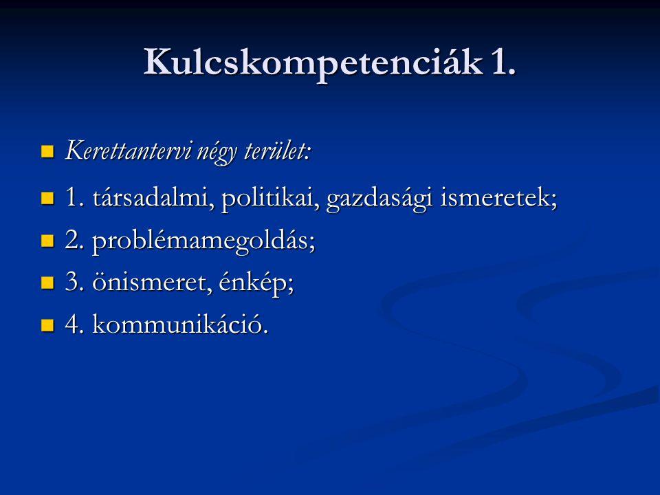 Kulcskompetenciák 1. Kerettantervi négy terület: Kerettantervi négy terület: 1. társadalmi, politikai, gazdasági ismeretek; 1. társadalmi, politikai,