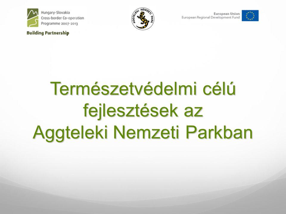 Természetvédelmi célú fejlesztések az Aggteleki Nemzeti Parkban