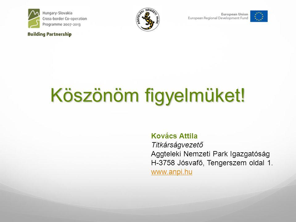 Köszönöm figyelmüket! Kovács Attila Titkárságvezető Aggteleki Nemzeti Park Igazgatóság H-3758 Jósvafő, Tengerszem oldal 1. www.anpi.hu
