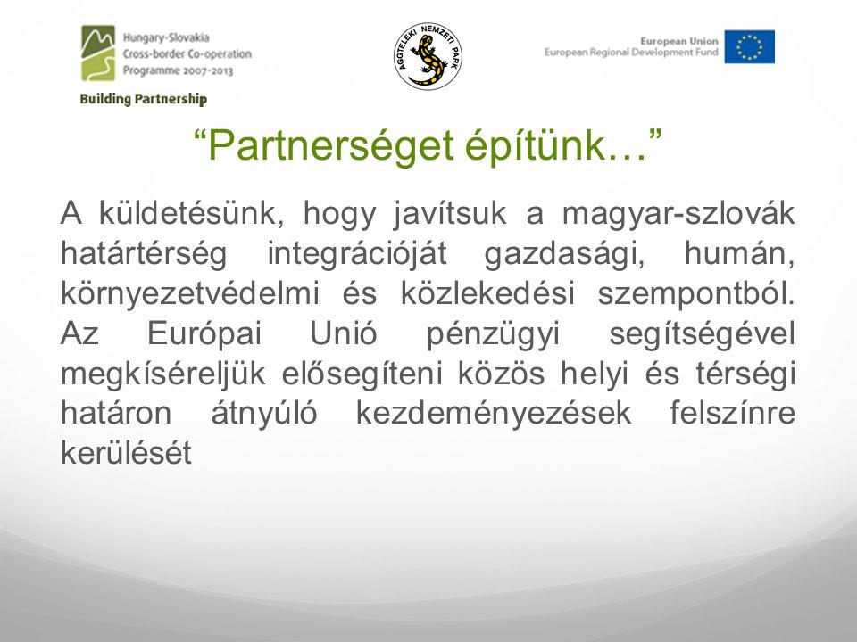 Partnerséget építünk… A küldetésünk, hogy javítsuk a magyar-szlovák határtérség integrációját gazdasági, humán, környezetvédelmi és közlekedési szempontból.