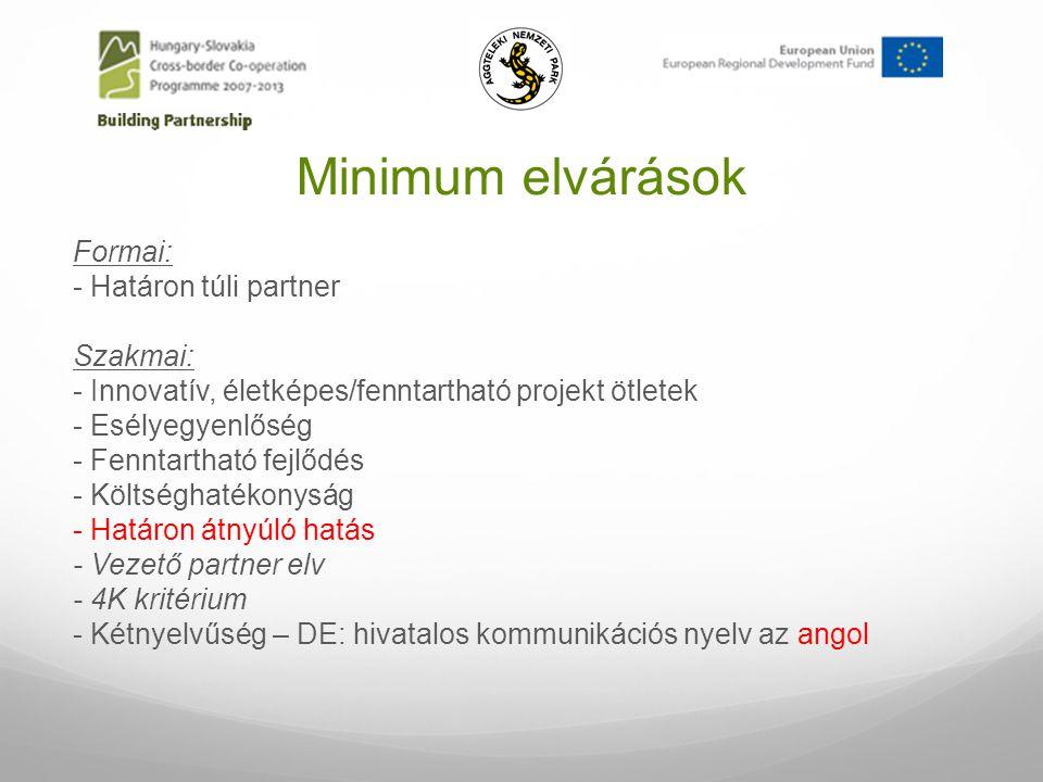 Minimum elvárások Formai: - Határon túli partner Szakmai: - Innovatív, életképes/fenntartható projekt ötletek - Esélyegyenlőség - Fenntartható fejlődés - Költséghatékonyság - Határon átnyúló hatás - Vezető partner elv - 4K kritérium - Kétnyelvűség – DE: hivatalos kommunikációs nyelv az angol