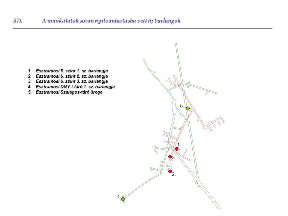 57).A munkálatok során nyilvántartásba vett új barlangok 1.Esztramosi 6. szint 1. sz. barlangja 2.Esztramosi 6. szint 2. sz. barlangja 3.Esztramosi 6.