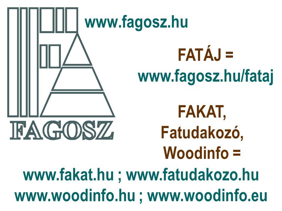 www.fagosz.hu FATÁJ = www.fagosz.hu/fataj FAKAT, Fatudakozó, Woodinfo = www.fakat.hu ; www.fatudakozo.hu www.woodinfo.hu ; www.woodinfo.eu