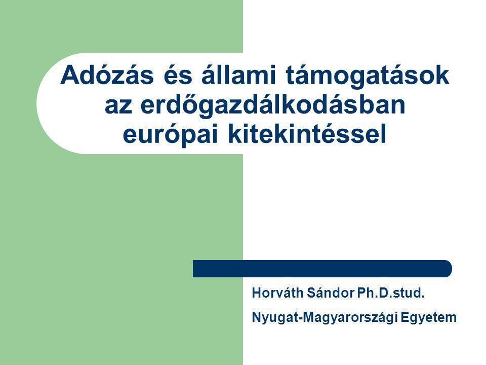 Adózás és állami támogatások az erdőgazdálkodásban európai kitekintéssel Horváth Sándor Ph.D.stud.