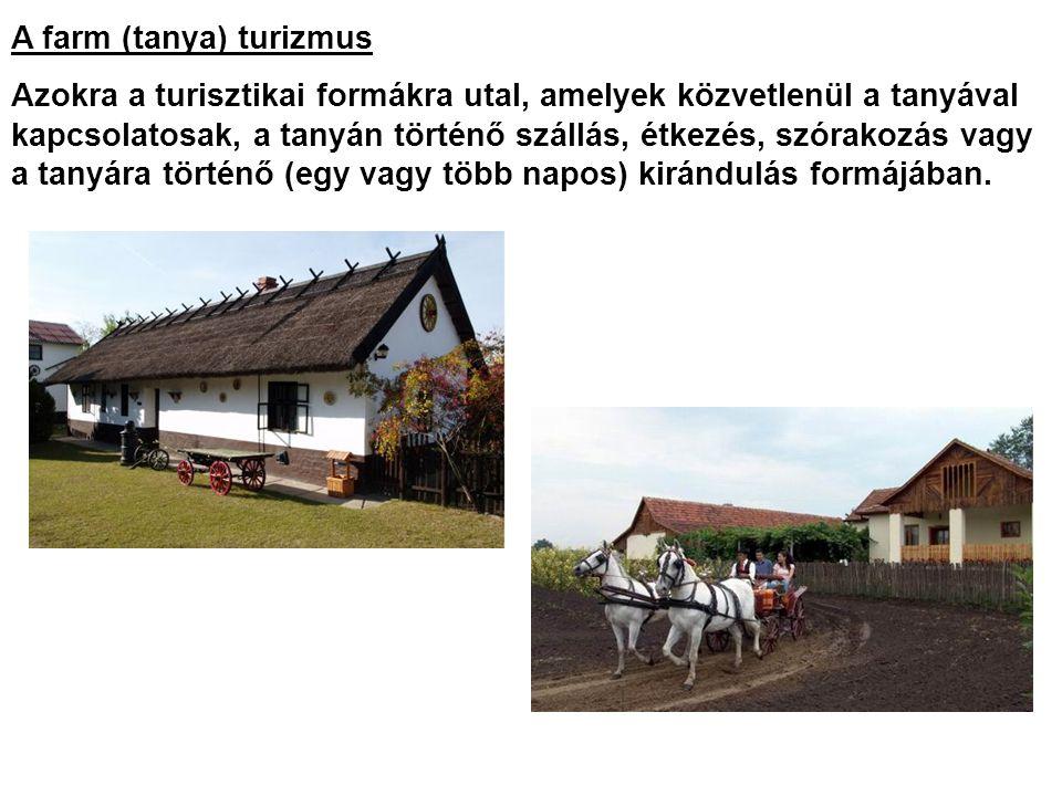 A farm (tanya) turizmus Azokra a turisztikai formákra utal, amelyek közvetlenül a tanyával kapcsolatosak, a tanyán történő szállás, étkezés, szórakozá
