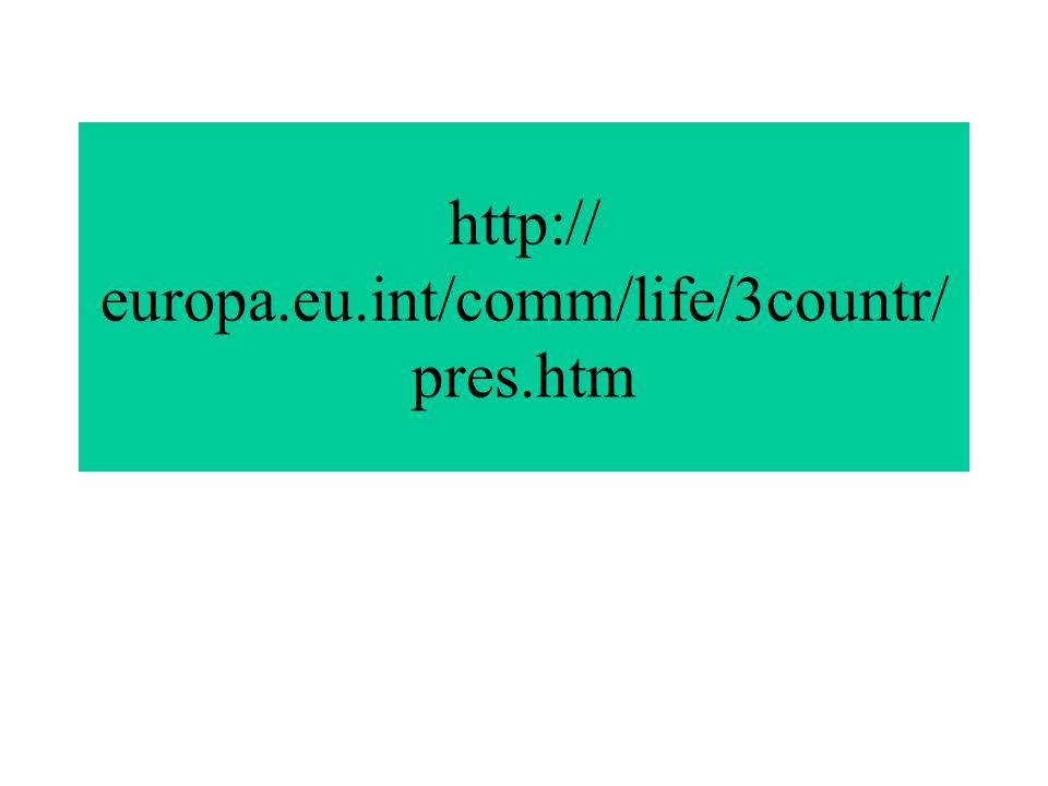 http:// europa.eu.int/comm/life/3countr/ pres.htm