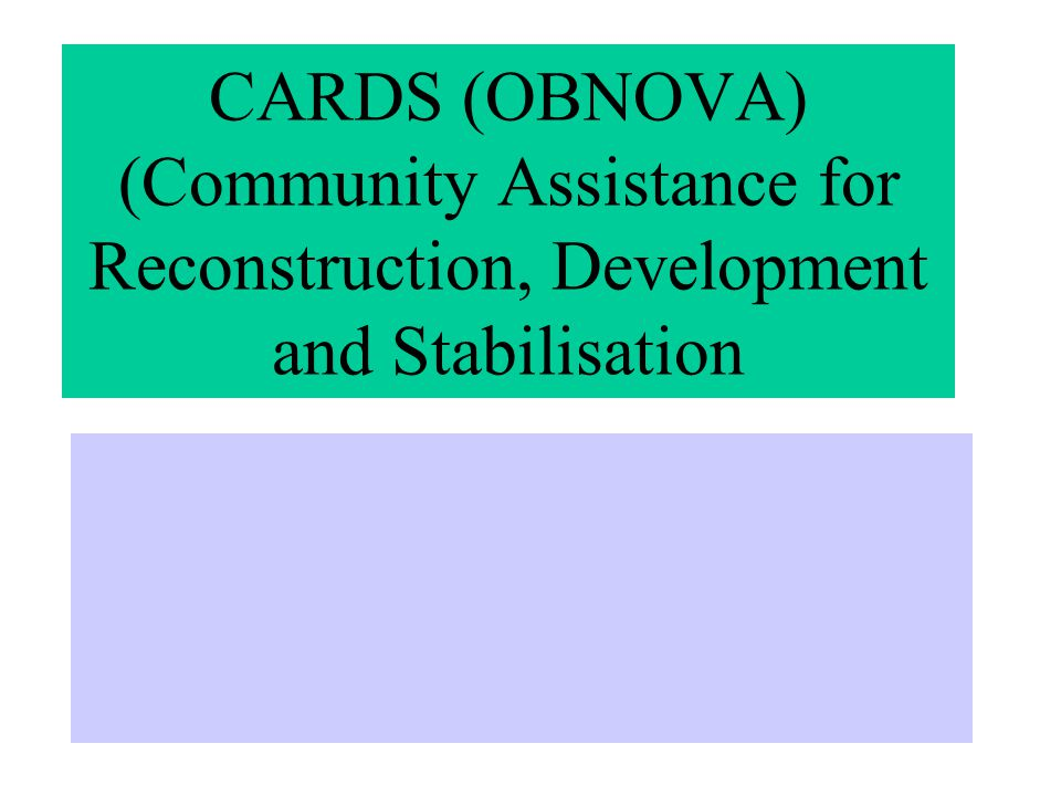 CARDS (OBNOVA) (Community Assistance for Reconstruction, Development and Stabilisation