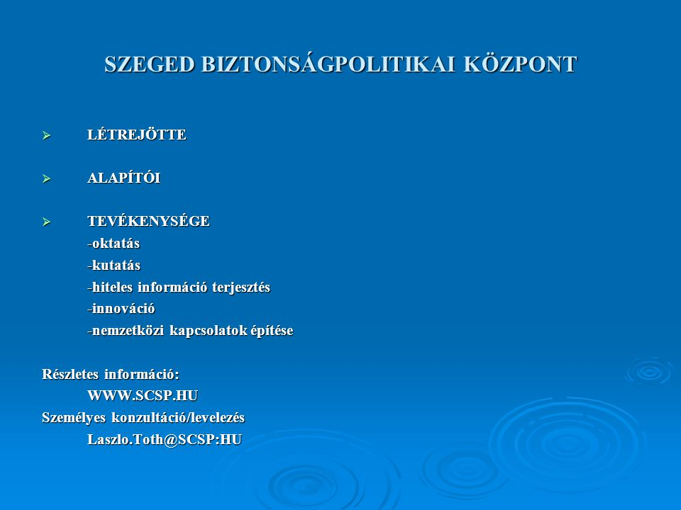  LÉTREJÖTTE  ALAPÍTÓI  TEVÉKENYSÉGE -oktatás-kutatás -hiteles információ terjesztés -innováció -nemzetközi kapcsolatok építése Részletes információ: WWW.SCSP.HU Személyes konzultáció/levelezés Laszlo.Toth@SCSP:HU