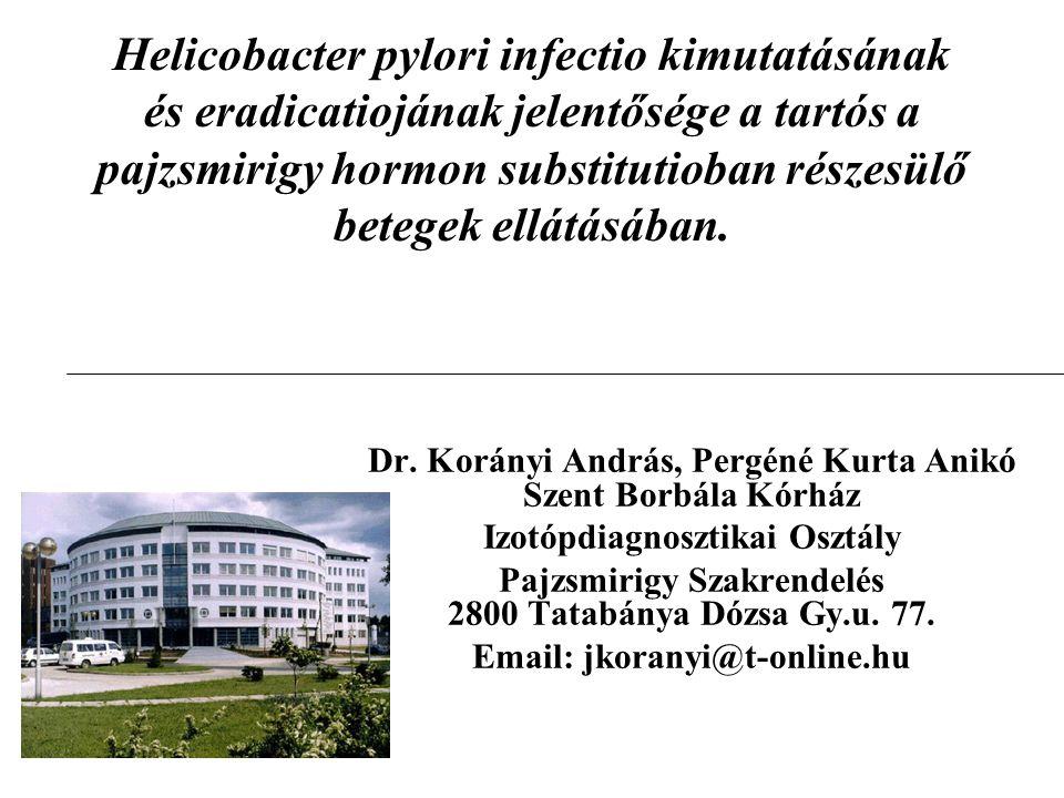 Helicobacter pylori infectio kimutatásának és eradicatiojának jelentősége a tartós a pajzsmirigy hormon substitutioban részesülő betegek ellátásában.