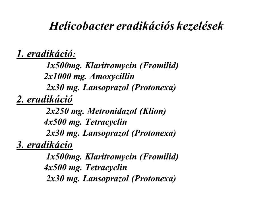 Helicobacter eradikációs kezelések 1. eradikáció : 1x500mg. Klaritromycin (Fromilid) 2x1000 mg. Amoxycillin 2x30 mg. Lansoprazol (Protonexa) 2. eradik
